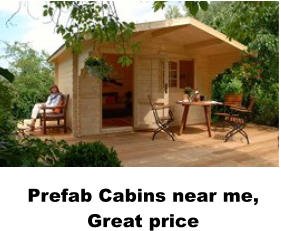 Prefab Cabins near me, Great price