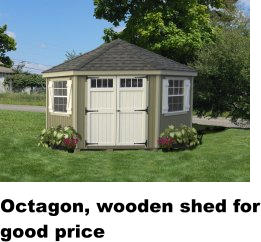 Octagon, wooden shed for good price